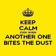 keep-calm-even-when-another-one-bites-the-dust-yellow